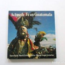 Libros de segunda mano: ACTOS DE FE EN GUATEMALA, SARA FACIO, MARÍA CRISTINA ORIVE, MIGUEL ANGEL ASTURIAS. Lote 116292907