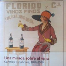 Libros de segunda mano: UNA MIRADA SOBRE EL VINO. CARTELES ESPAÑOLES, 1890-1960. Lote 116530882