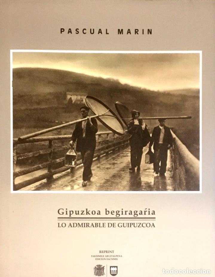 GIPUZKOA BEGIRAGARRIA. LO ADMIRABLE DE GUIPUZCOA. PASCUAL MARIN. ( FACSÍMIL ) (Libros de Segunda Mano - Bellas artes, ocio y coleccionismo - Diseño y Fotografía)