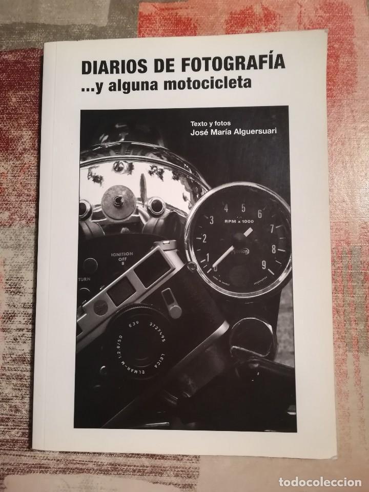 DIARIOS DE FOTOGRAFÍA...Y ALGUNA MOTOCICLETA - TEXTO Y FOTOS: JOSÉ MARÍA ALGUERSUARI (Libros de Segunda Mano - Bellas artes, ocio y coleccionismo - Diseño y Fotografía)