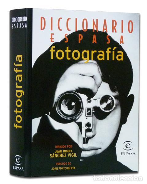 SÁNCHEZ VIGIL (JUAN MIGUEL) Y OTROS. DICCIONARIO ESPASA DE FOTOGRAFÍA. 831 PÁGS. ILUSTRADO (Libros de Segunda Mano - Bellas artes, ocio y coleccionismo - Diseño y Fotografía)