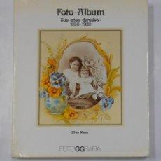 Libros de segunda mano: FOTO ALBUM. SUS AÑOS DORADOS: 1858-1920. ELLEN MAAS. FOTOGGRAFIA. TDK97. Lote 135046123