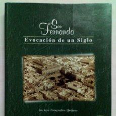 Libros de segunda mano: SAN FERNANDO, EVOCACIÓN DE UN SIGLO. ARCHIVO FOTOGRÁFICO.. Lote 120955847