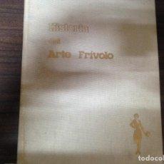 Libros de segunda mano: ANTIGUO LIBRO HISTORIA DEL ARTE FRIVOLO ALVARO RETANA. Lote 121718075