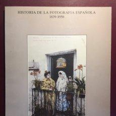 Libros de segunda mano: LIBRO: HISTORIA DE LA FOTOGRAFÍA ESPAÑOLA.(1839/1950).. Lote 132435619