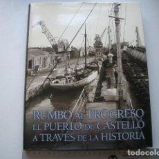 Libros de segunda mano: RUMBO AL PROGRESO. EL PUERTO DE CASTELLÓ A TRAVÉS DE LA HISTORIA VALLS TORLÁ, JAVIER/ LLANSOLA GIL, . Lote 122242323