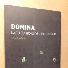 Libros de segunda mano: DOMINA, LAS TÉCNICAS DE PHOTOSHOP- MIKE CRAWFORD. Lote 122524223