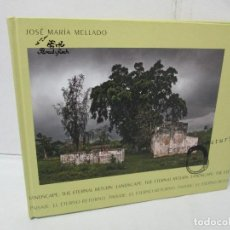 Libros de segunda mano: JOSE MARIA MELLADO. LANDASCAPE: THE ETERNAL RETURN. PAISAJE: EL ETERNO RETORNO. 2008. VER FOTOS. Lote 123749679