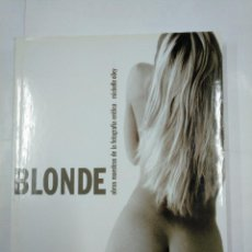 Libros de segunda mano: BLONDES: OBRAS MAESTRAS DE LA FOTOGRAFIA EROTICA. MICHELLE OLLEY. LIBSA. TDK338. Lote 124942995