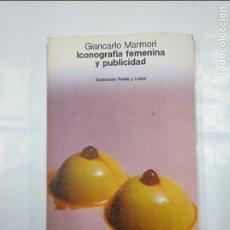 Libros de segunda mano: ICONOGRAFÍA FEMENINA Y PUBLICIDAD. - MARMORI, GIANCARLO. COLECCION PUNTO Y LINEA. TDK59. Lote 126013851