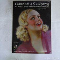 Libros de segunda mano: PUBLICITAT A CATALUNYA 80 ANYS D'ASSOCIACIONISME PROFESSIONAL - 2006. Lote 126374219