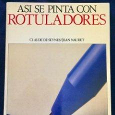 Libros de segunda mano: ASI SE PINTA CON ROTULADORES.CLAUDE DE SEYNES/JEAN NAUDET.. Lote 126781819