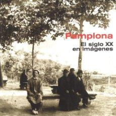 Libros de segunda mano: PAMPLONA. EL SIGLO XX EN IMÁGENES. 2000. Lote 127587851
