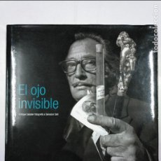 Libros de segunda mano: EL OJO INVISIBLE. ENRIQUE SABATER FOTOGRAFÍA A SALVADOR DALÍ. TDK156. Lote 127671363