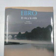 Libros de segunda mano: EBRO: EL RÍO Y LA VIDA. - LOBATO SÁNCHEZ, XURXO ANDRÉS. TDK156. Lote 127671559