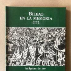 Libros de segunda mano: BILBAO EN LA MEMORIA III. IMAGENES DE HOY. EDICIONES LAGA. Lote 127729222