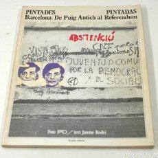 Libros de segunda mano: PINTADES - PINTADAS. BARCELONA: DE PUIG ANTICH AL REFERENDUM. JOAN FONTCUBERTA Y OTROS, VER. 1977 ED. Lote 127898839