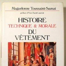 Libros de segunda mano: TOUSSAINT-SAMAT, MAGUELONNE - HISTOIRE TECHNIQUE & MORALE DU VÊTEMENT - PARIS 1990 - ILUSTRADO. Lote 127989951