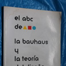 Libros de segunda mano: EL ABC DE, LA BAUHAUS Y LA TEORIA DEL DISEÑO, ELLEN LUPTON Y J. ABBOTT MILLER, EDI GUSTAVO GILI 1994. Lote 128047275