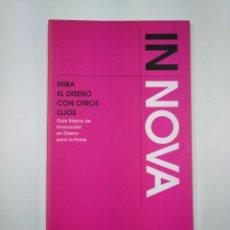 Libros de segunda mano: INNOVA. MIRA EL DISEÑO CON OTROS OJOS. GUIA BASICA DE INNOVACION EN DISEÑO PARA LA PYME. TDK351. Lote 130675519