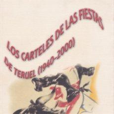 Libros de segunda mano: LOS CARTELES DE LAS FIESTAS DE TERUEL (1940-2000) / ANA ÁGREDA PINO, DAVID ALMÁZAN TOMÁS. Lote 131271015