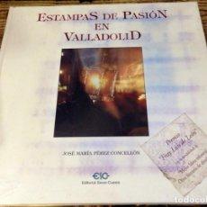 Libros de segunda mano: ESTAMPAS DE PASION EN VALLADOLID, JOSE MARIA PEREZ CONCELLON, CON SU PLASTICO ORIGINAL, NUEVO. Lote 131778410