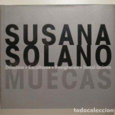 Libros de segunda mano: SOLANO, SUSANA - MUECAS. DIBUIXOS, ESCULTURES, FOTOGRAFIES, INSTAL·LACIONS - BARCELONA 1999 - MOLT I. Lote 132354895