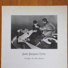 Libros de segunda mano: * FOTOGRAFÍA * JEAN-JACQUES LEVY : TESTIGO DE UNA ÉPOCA (EXPOSICIÓN DE FOTOGRAFÍAS). Lote 133186778