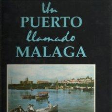Libros de segunda mano: UN PUERTO LLAMADO MALAGA 1850 - 1990 - 191 PAGINAS CON POSTER DE FOTOS DEL PUERTO M. 70X100. Lote 133579202