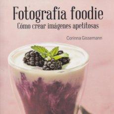 Libros de segunda mano: FOTOGRAFÍA FOODIE : CÓMO CREAR IMÁGENES APETITOSAS / CORINNA GISSEMANN - 2017. Lote 133608342