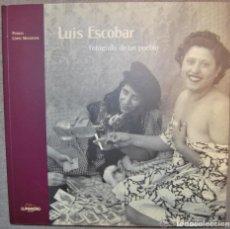 Libros de segunda mano: LUIS ESCOBAR. FOTOGRAFO DE UN PUEBLO - PUBLIO LOPEZ MONDEJAR - LUNWERG EDITORES - 2001. Lote 134013370
