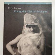 Libros de segunda mano: EL NU FEMENÍ. FOTOGRAFIA D´ANTONI ESPLUGAS. 1998. Lote 171651594