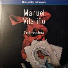 Libros de segunda mano: EMBOSCADURA. MANUEL VILARIÑO. FUNDACIÓN CAIXAGALICIA 1998. DEDICATORIA DEL AUTOR. Lote 136816086
