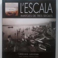 Libros de segunda mano: L'ESCALA FOTOGRAFIA LIBRO IMATGES DE TRES SEGLES. Lote 230439960