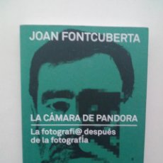 Libros de segunda mano: LA CAMARA DE PANDORA: LA FOTOGRAFI@ DESPUES DE LA FOTOGRAFIA - JOAN FONTCUBERTA . Lote 140776278
