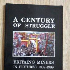 Libros de segunda mano: A CENTURY OF STRUGGLE BRITAIN'S MINERS IN PICTURES 1889-1989 FOTOS MINEROS LIBRO EN INGLÉS. Lote 141560054