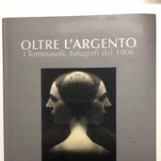Libros de segunda mano - OLTRE L´ARGENTO. I TOMMASOLI, FOTOGRAFI DAL 1906. - 142410602