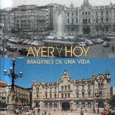 Libros de segunda mano: AYER Y HOY. IMÁGENES DE UNA VIDA. A-FOTO-555. Lote 142858934