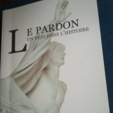 Libros de segunda mano: LE PARDON UN DÉFI DAN'S L' HISTOIRE. ÉDITIONS DU CVRH, 2015. Lote 145105106