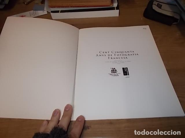 Libros de segunda mano: CENT CINQUANTA ANYS DE FOTOGRAFIA FRANCESA. SA NOSTRA.1ª EDICIÓN 1995.FÉLIX NADAR, KERSTÉSZ, RONIS.. - Foto 3 - 146622926