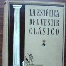 Libros de segunda mano: LA ESTETICA DEL VESTIR CLASICO. PEDRO ROCA PIÑOL.. Lote 146791730