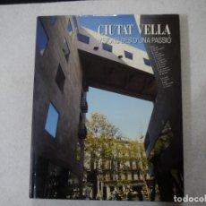 Libros de segunda mano: CIUTAT VELLA. VISIONS DES D'UNA PASSIÓ - VARIOS AUTORES - LUNWERG EDITORES - 1995 . Lote 147486394