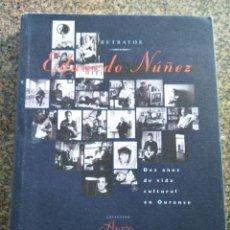 Libros de segunda mano: RETRATOS - EDUARDO NUÑEZ - DEZ ANOS DE VIDA CULTURAL EN OURENSE -- 1999 -- . Lote 147510210