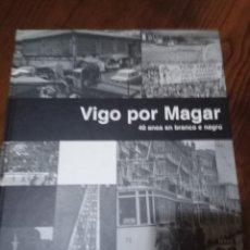 Libros de segunda mano: VIGO POR MAGAR 40 ANOS EN BRANCO E NEGRO.. Lote 147532854