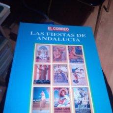 Libros de segunda mano: LAS FIESTAS DE ANDALUCIA LIBRO CON 62 CARTELES ANTIGUOS GRAN FORMATO ED EL CORREO 1993 . Lote 148220018