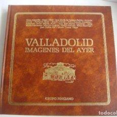 Libros de segunda mano: LIBRO DE VALLADOLID IMAGENES DEL AYER . Lote 148691842