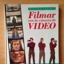 Libros de segunda mano: FILMAR CON LA CÁMARA DE VIDEO - MALCOLM SQUIRES. Lote 149525258