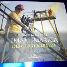 Libros de segunda mano: LIBRO-FOTOGRAFÍA-IMAXE MÉXICO-DEMETRIO BILBATÚA-GALICIA MÉXICO-232 PÁGINAS-EDITORIAL GALAXIA. Lote 149753946