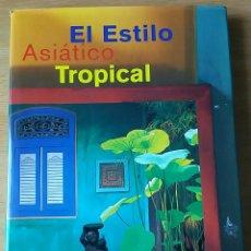 Libros de segunda mano: EL ESTILO ASIÁTICO TROPICAL. GIANNI FRANCIONE, 1998. Lote 150229701