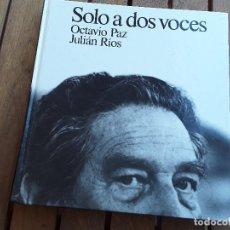 Libros de segunda mano: SOLO A DOS VOCES, DE OCTAVIO PAZ Y JULIAN RÍOS. LUMEN, 1991. EXCELENTE ESTADO.. Lote 150651586